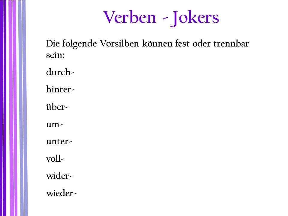 Verben - Jokers Die folgende Vorsilben können fest oder trennbar sein: