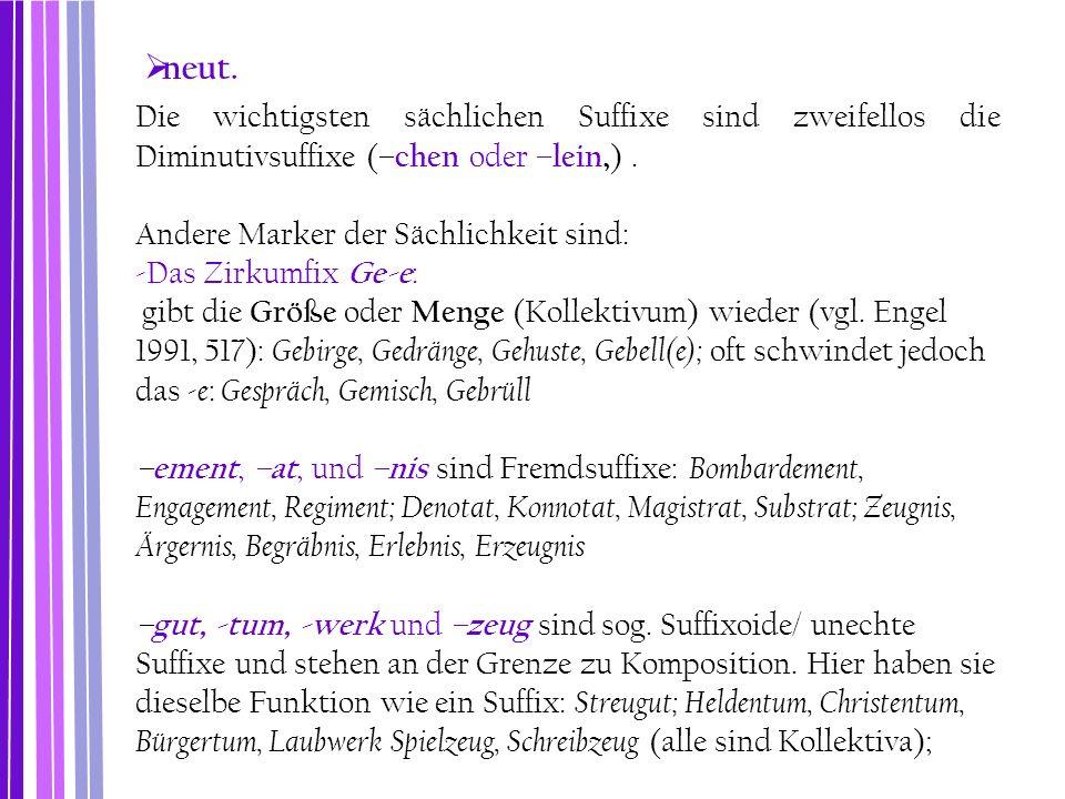 neut. Die wichtigsten sächlichen Suffixe sind zweifellos die Diminutivsuffixe (–chen oder –lein,) .