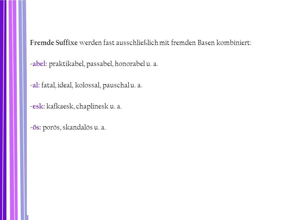 Fremde Suffixe werden fast ausschließlich mit fremden Basen kombiniert:
