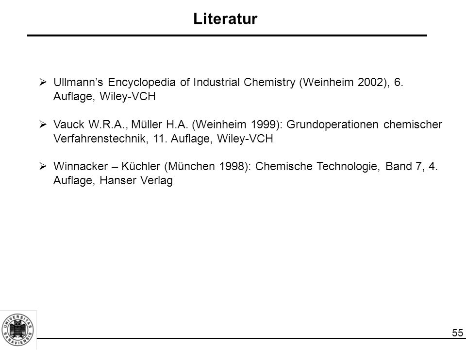 Literatur Ullmann's Encyclopedia of Industrial Chemistry (Weinheim 2002), 6. Auflage, Wiley-VCH.