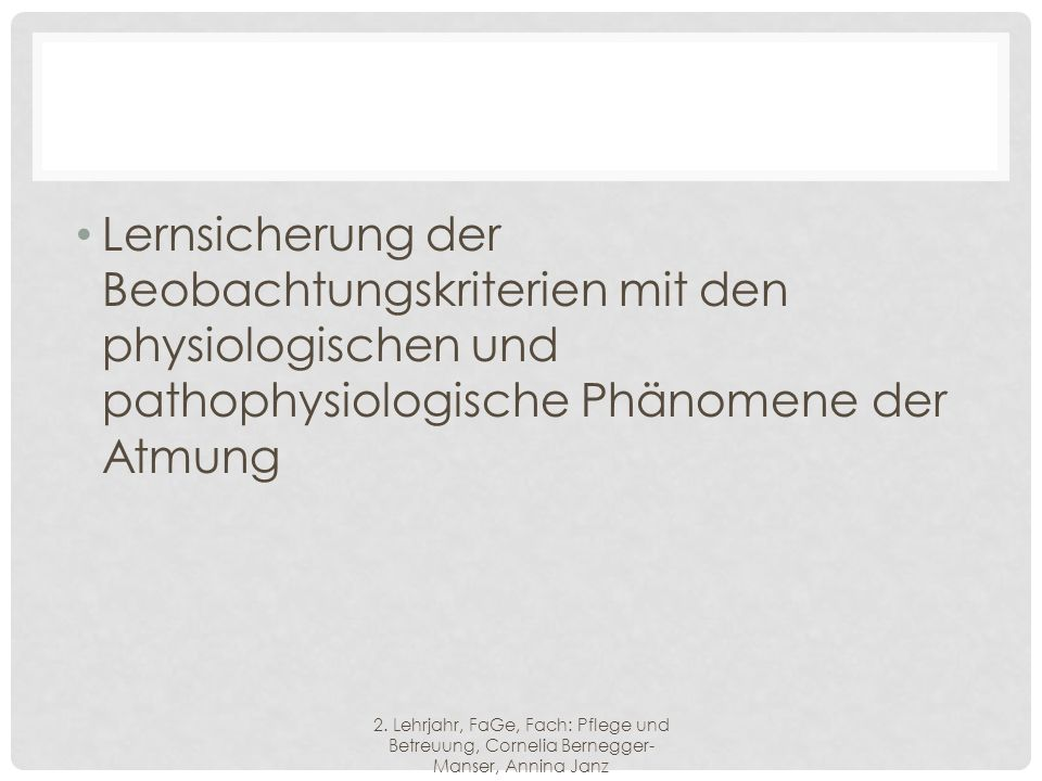 Lernsicherung der Beobachtungskriterien mit den physiologischen und pathophysiologische Phänomene der Atmung