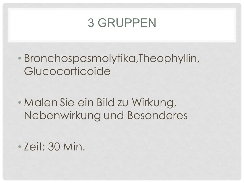 3 Gruppen Bronchospasmolytika,Theophyllin, Glucocorticoide