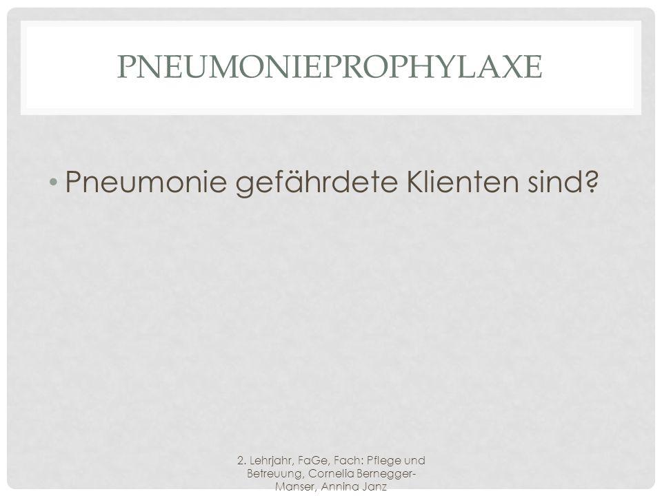 Pneumonieprophylaxe Pneumonie gefährdete Klienten sind