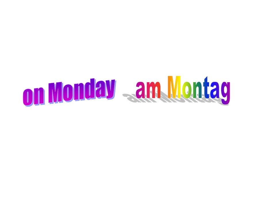 on Monday am Montag