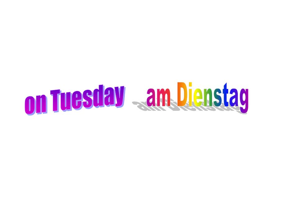 on Tuesday am Dienstag