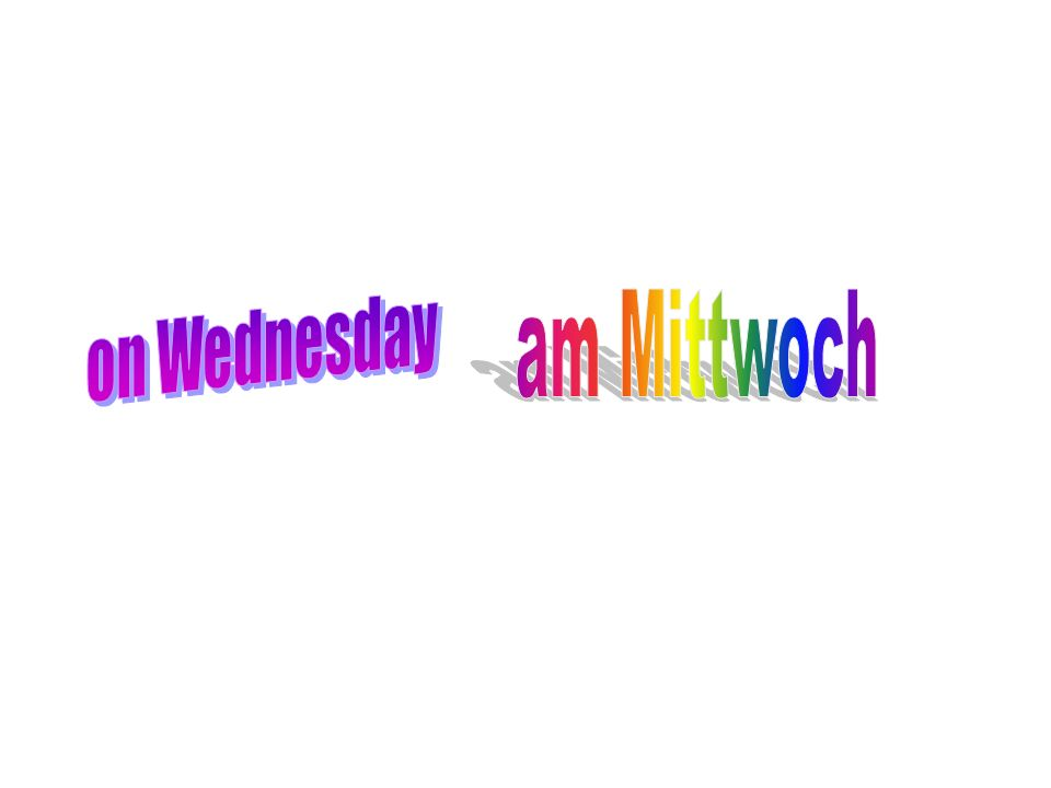 on Wednesday am Mittwoch
