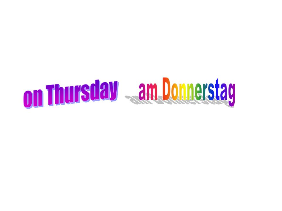 on Thursday am Donnerstag