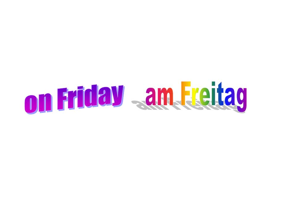 on Friday am Freitag