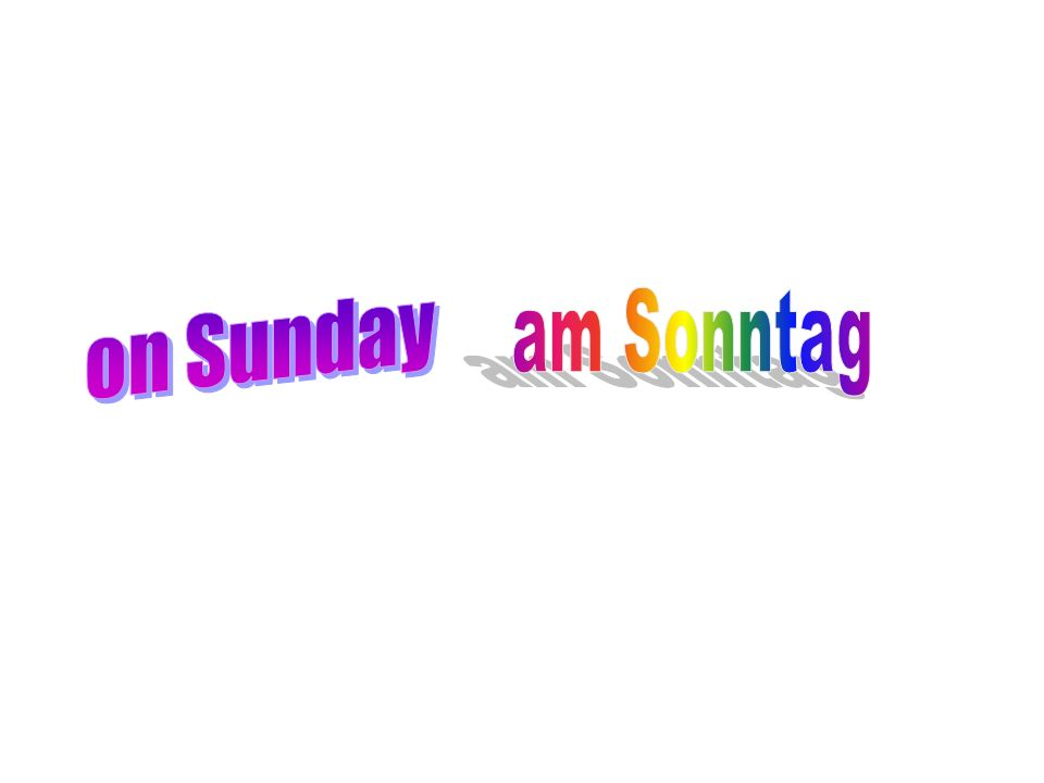 on Sunday am Sonntag