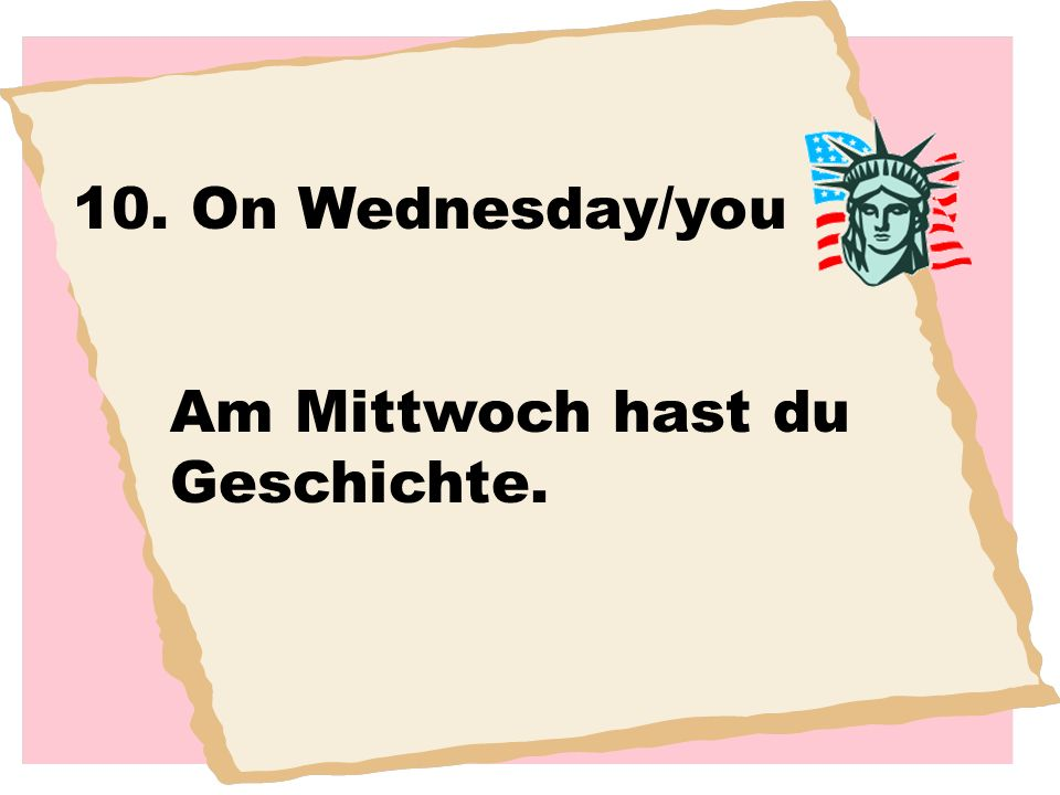 10. On Wednesday/you Am Mittwoch hast du Geschichte.