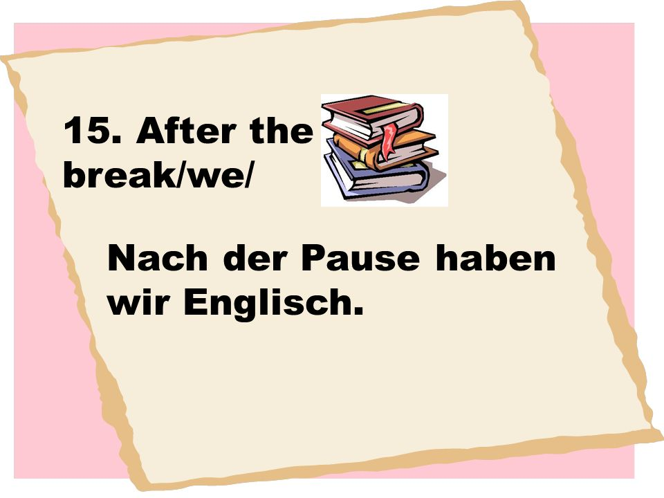 15. After the break/we/ Nach der Pause haben wir Englisch.