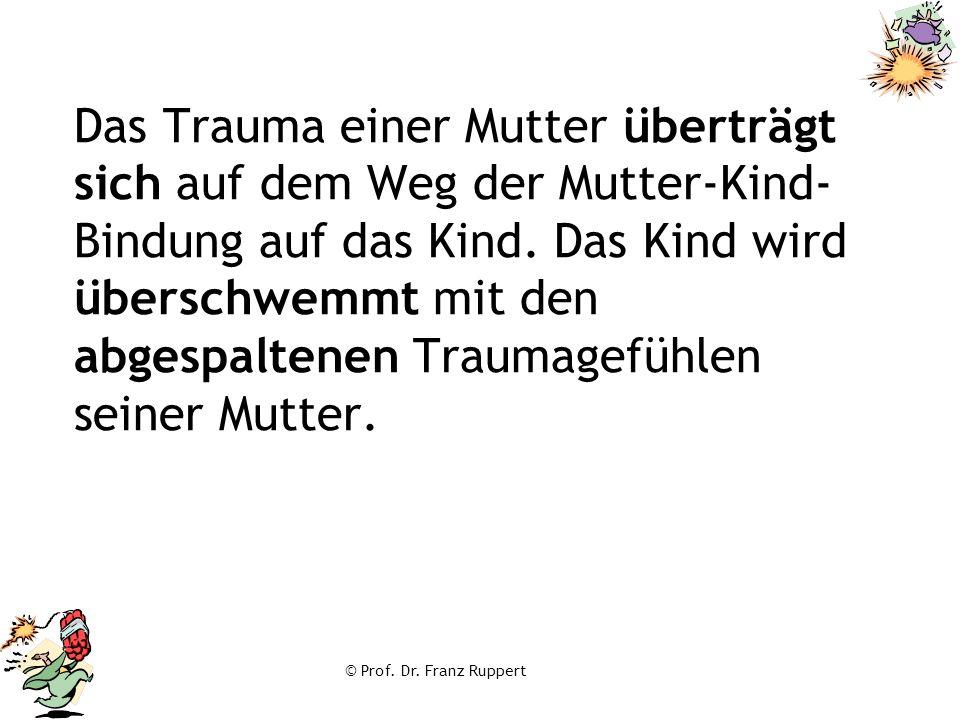 Das Trauma einer Mutter überträgt sich auf dem Weg der Mutter-Kind-Bindung auf das Kind. Das Kind wird überschwemmt mit den abgespaltenen Traumagefühlen seiner Mutter.