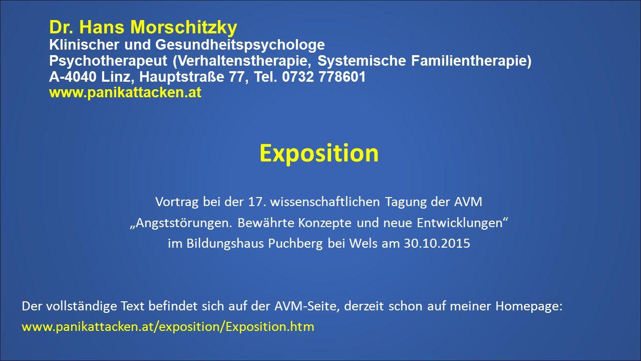 Dr. Hans Morschitzky Klinischer und Gesundheitspsychologe Psychotherapeut (Verhaltenstherapie, Systemische Familientherapie) A-4040 Linz, Hauptstraße 77, Tel. 0732 778601 www.panikattacken.at