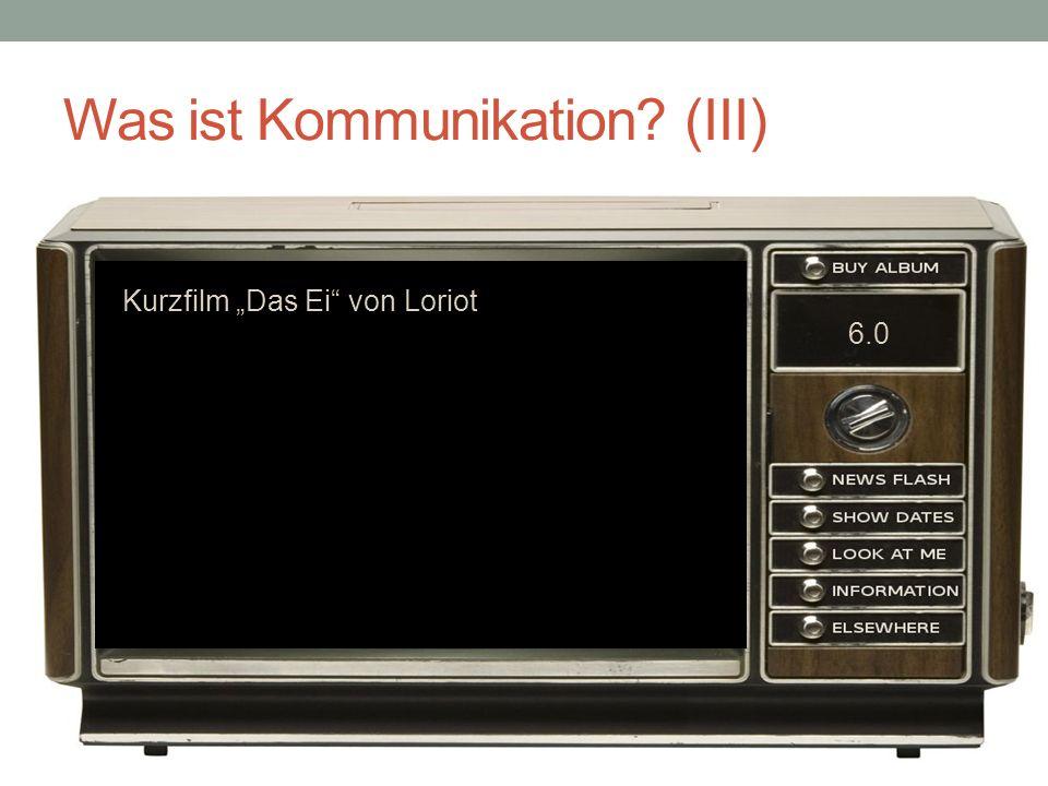 Was ist Kommunikation (III)