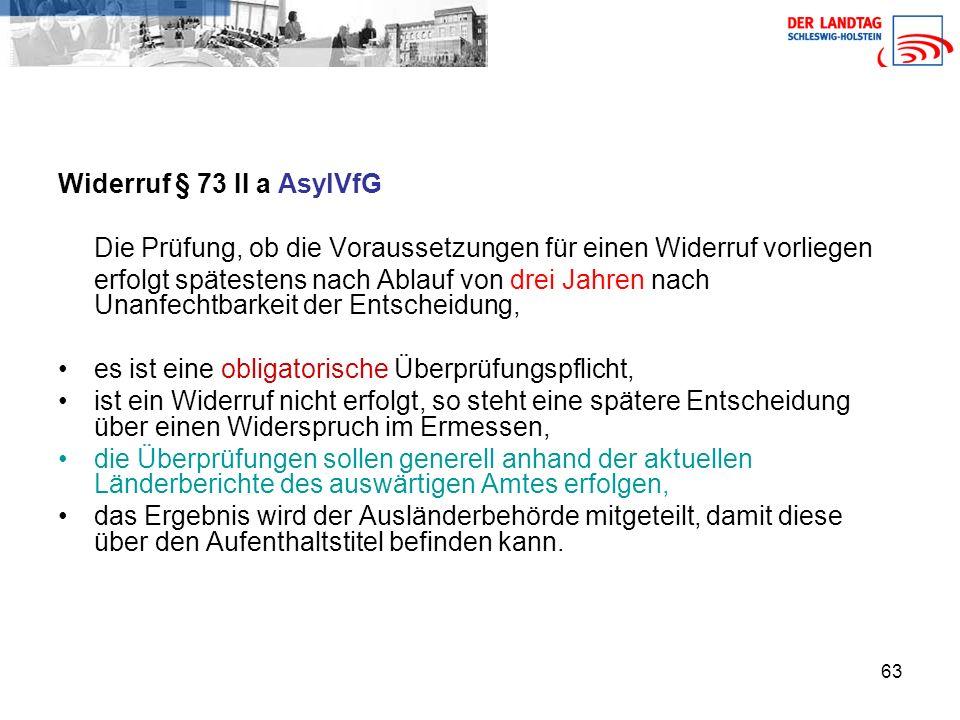 Widerruf § 73 II a AsylVfG Die Prüfung, ob die Voraussetzungen für einen Widerruf vorliegen.