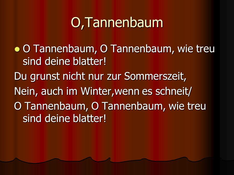 O,Tannenbaum O Tannenbaum, O Tannenbaum, wie treu sind deine blatter!