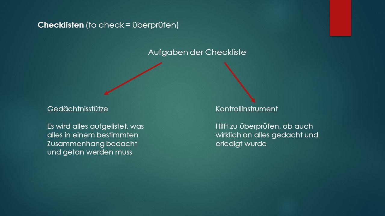 Checklisten (to check = überprüfen) Aufgaben der Checkliste