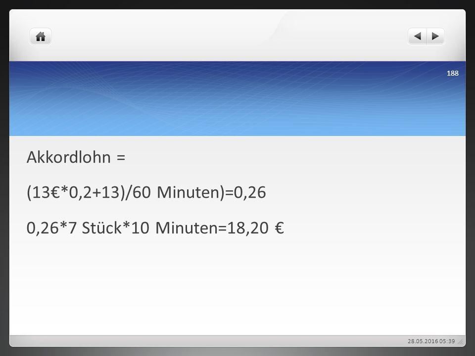 Akkordlohn = (13€*0,2+13)/60 Minuten)=0,26