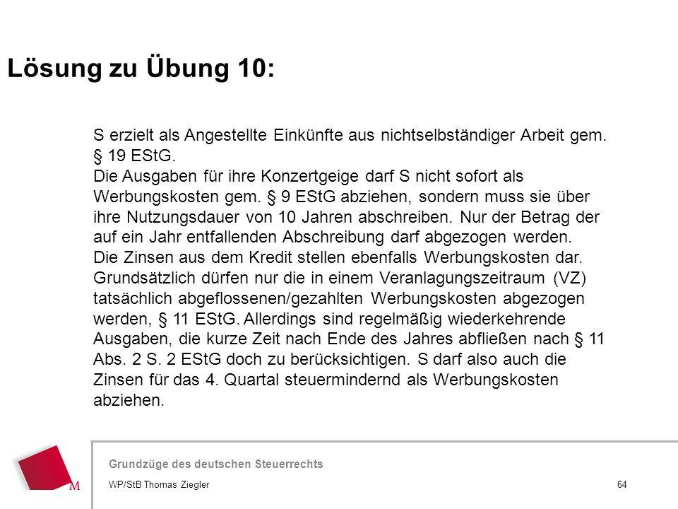 Lösung zu Übung 10: S erzielt als Angestellte Einkünfte aus nichtselbständiger Arbeit gem. § 19 EStG.