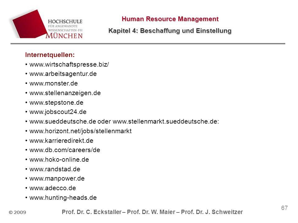 Internetquellen: www.wirtschaftspresse.biz/ www.arbeitsagentur.de. www.monster.de. www.stellenanzeigen.de.