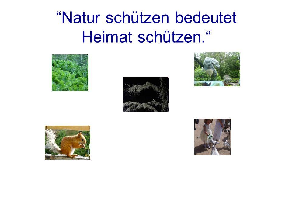 Natur schützen bedeutet Heimat schützen.