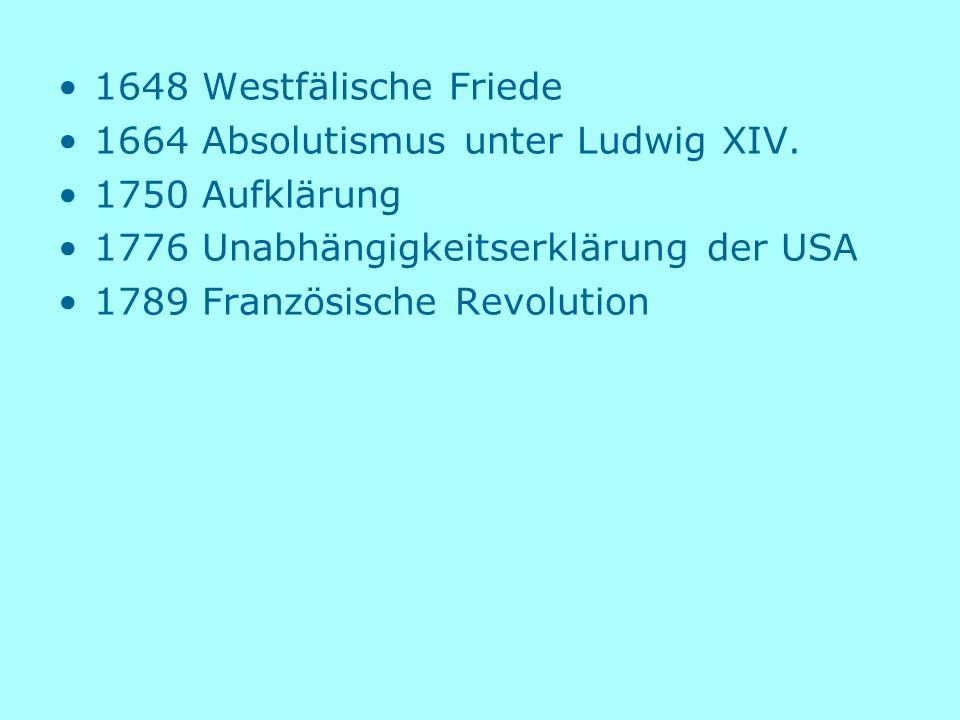 1648 Westfälische Friede 1664 Absolutismus unter Ludwig XIV. 1750 Aufklärung. 1776 Unabhängigkeitserklärung der USA.