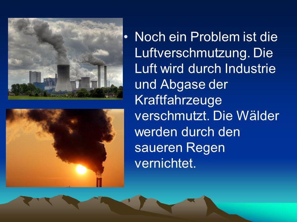 Noch ein Problem ist die Luftverschmutzung