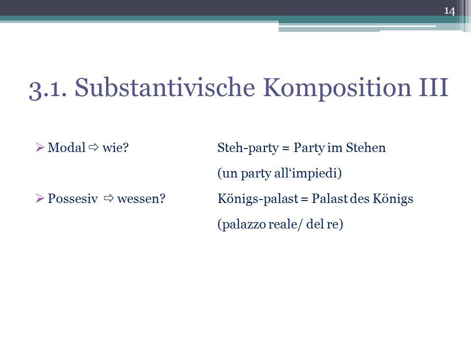 3.1. Substantivische Komposition III