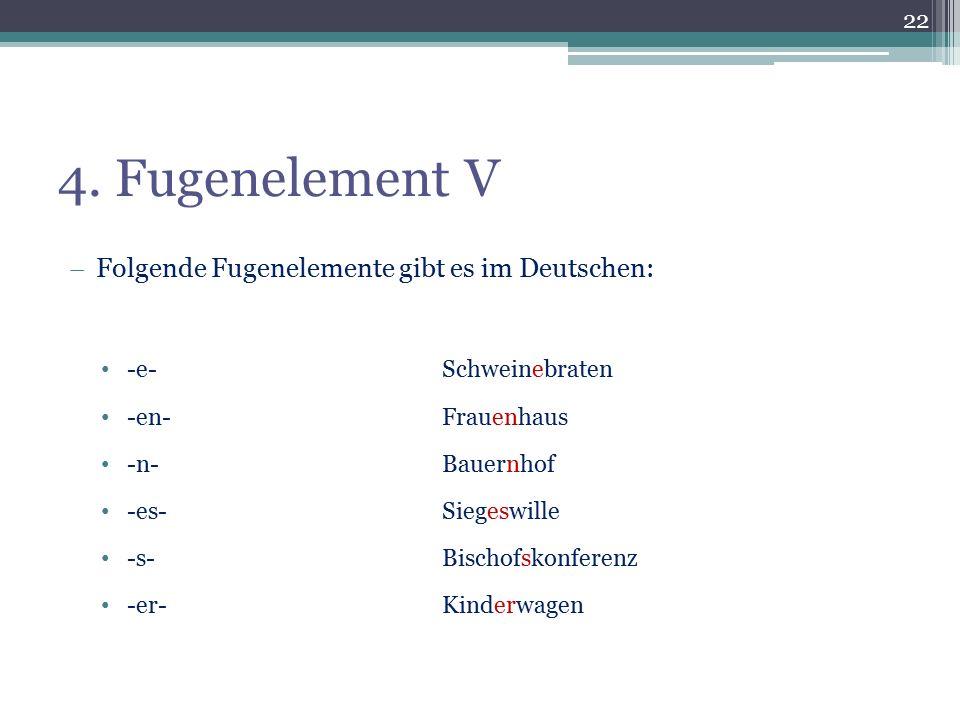 4. Fugenelement V Folgende Fugenelemente gibt es im Deutschen:
