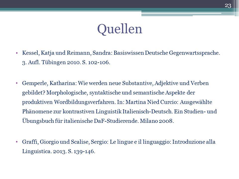 Quellen Kessel, Katja und Reimann, Sandra: Basiswissen Deutsche Gegenwartssprache. 3. Aufl. Tübingen 2010. S. 102-106.