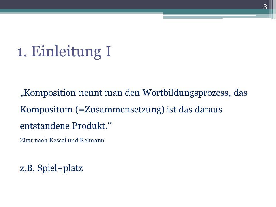 """1. Einleitung I """"Komposition nennt man den Wortbildungsprozess, das Kompositum (=Zusammensetzung) ist das daraus entstandene Produkt."""