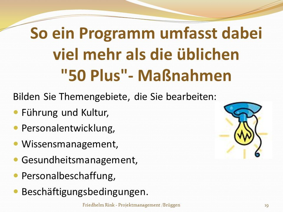 So ein Programm umfasst dabei viel mehr als die üblichen 50 Plus - Maßnahmen
