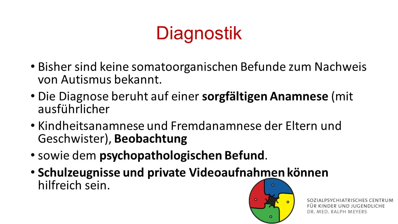 Diagnostik Bisher sind keine somatoorganischen Befunde zum Nachweis von Autismus bekannt.