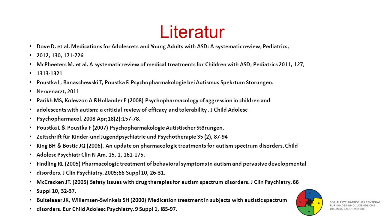 Literatur Dove D. et al. Medications for Adolescets and Young Adults with ASD: A systematic review; Pediatrics,