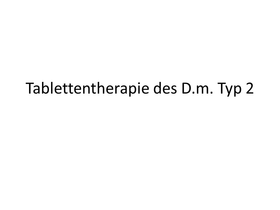 Tablettentherapie des D.m. Typ 2