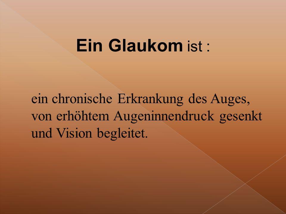 Ein Glaukom ist : ein chronische Erkrankung des Auges, von erhöhtem Augeninnendruck gesenkt und Vision begleitet.