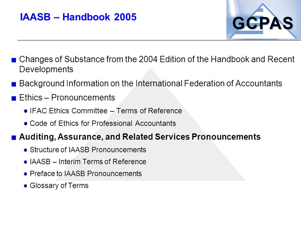 IAASB – Handbook 2005 Changes of Substance from the 2004 Edition of the Handbook and Recent Developments.