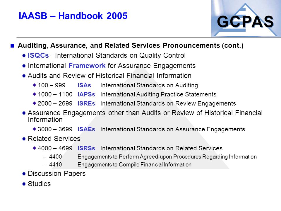 IAASB – Handbook 2005 Auditing, Assurance, and Related Services Pronouncements (cont.) ISQCs - International Standards on Quality Control.