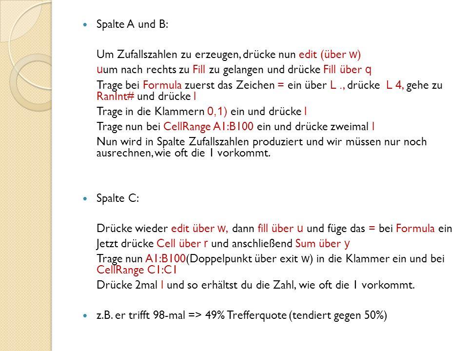 Spalte A und B: Um Zufallszahlen zu erzeugen, drücke nun edit (über w) uum nach rechts zu Fill zu gelangen und drücke Fill über q.