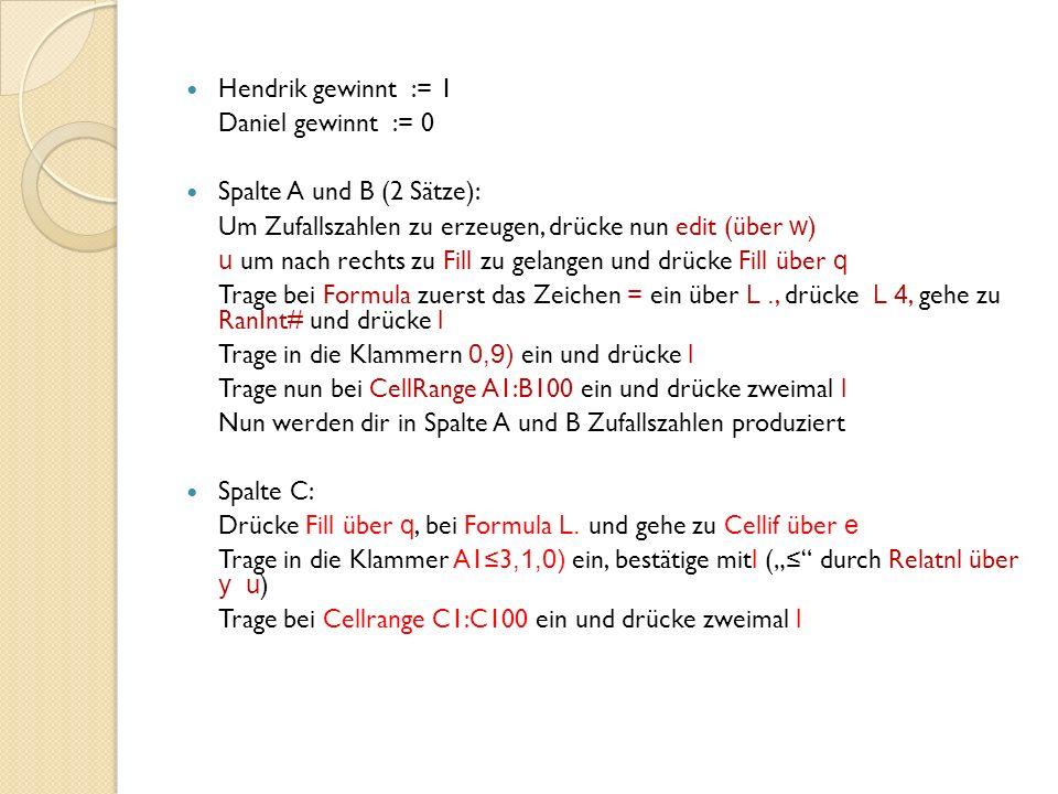 Hendrik gewinnt := 1 Daniel gewinnt := 0. Spalte A und B (2 Sätze): Um Zufallszahlen zu erzeugen, drücke nun edit (über w)
