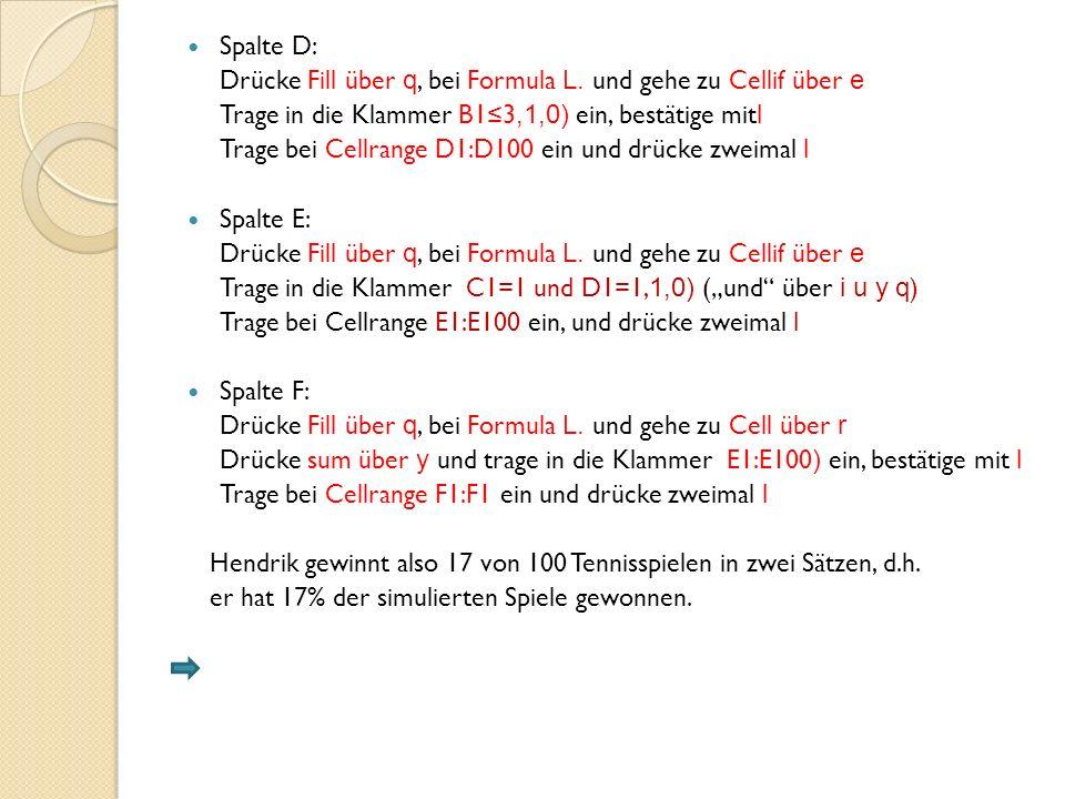 Spalte D: Drücke Fill über q, bei Formula L. und gehe zu Cellif über e. Trage in die Klammer B1≤3,1,0) ein, bestätige mitl.