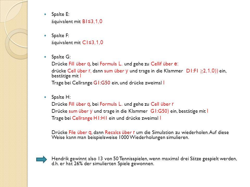 Spalte E: äquivalent mit B1≤3,1,0. Spalte F: äquivalent mit C1≤3,1,0. Spalte G: Drücke Fill über q, bei Formula L. und gehe zu Cellif über e: