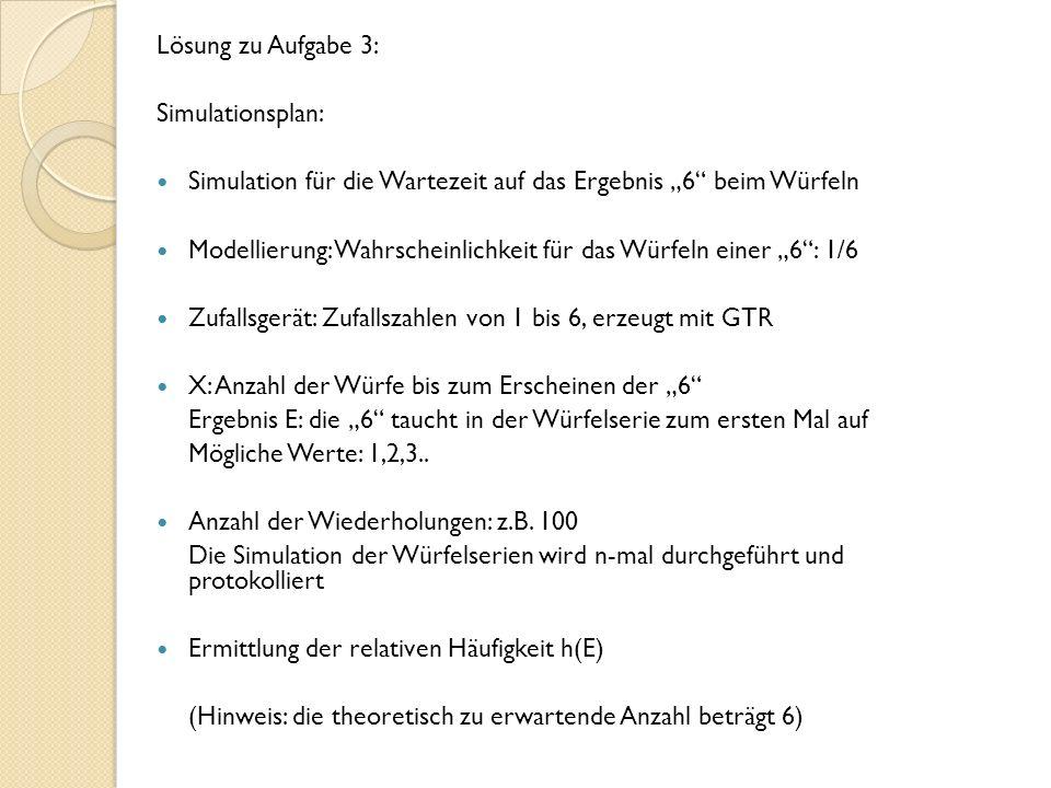 """Lösung zu Aufgabe 3: Simulationsplan: Simulation für die Wartezeit auf das Ergebnis """"6 beim Würfeln."""