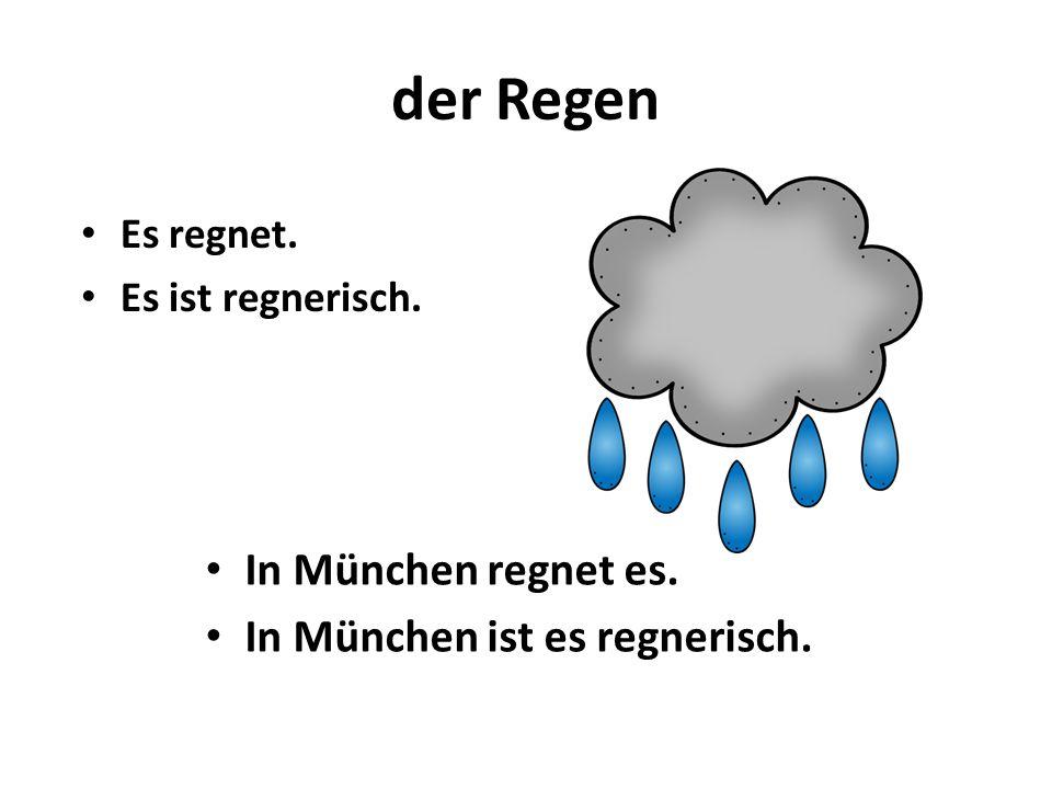 der Regen In München regnet es. In München ist es regnerisch.