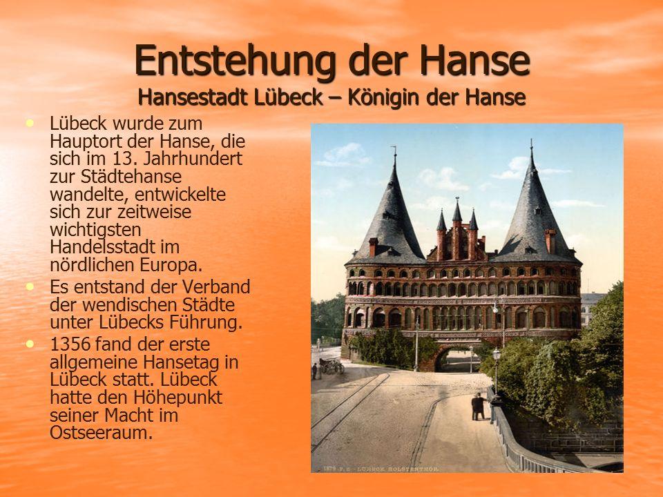 Entstehung der Hanse Hansestadt Lübeck – Königin der Hanse