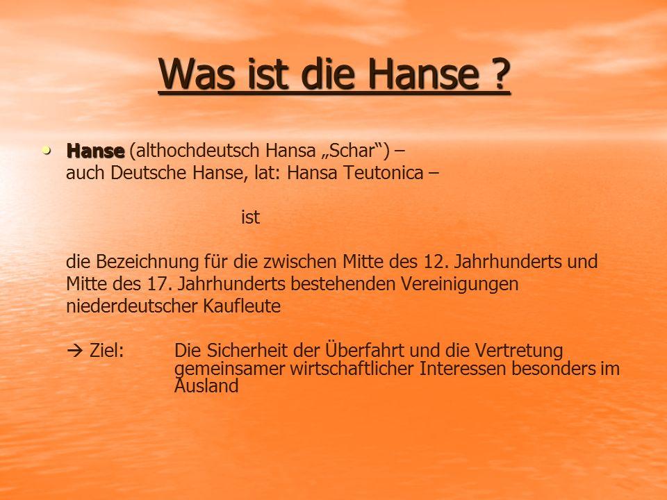 """Was ist die Hanse Hanse (althochdeutsch Hansa """"Schar ) –"""