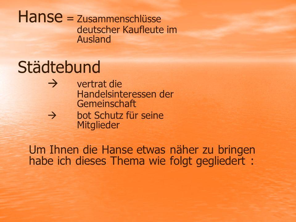 Hanse = Zusammenschlüsse deutscher Kaufleute im Ausland Städtebund