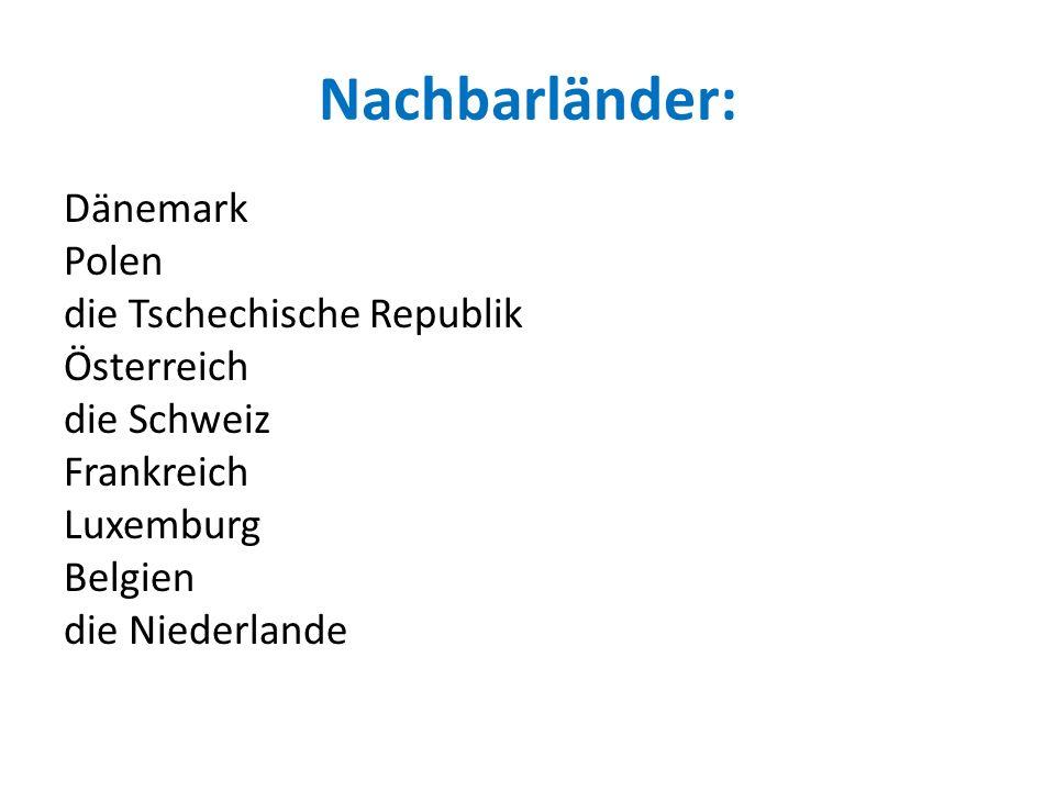 Nachbarländer: Dänemark Polen die Tschechische Republik Österreich die Schweiz Frankreich Luxemburg Belgien die Niederlande
