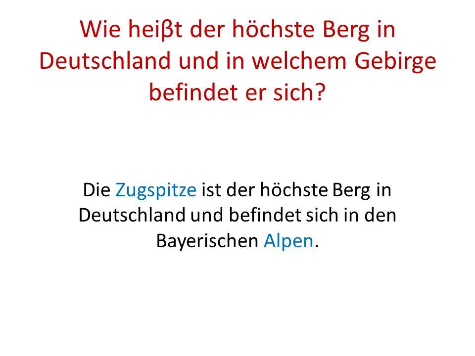 Wie heiβt der höchste Berg in Deutschland und in welchem Gebirge befindet er sich
