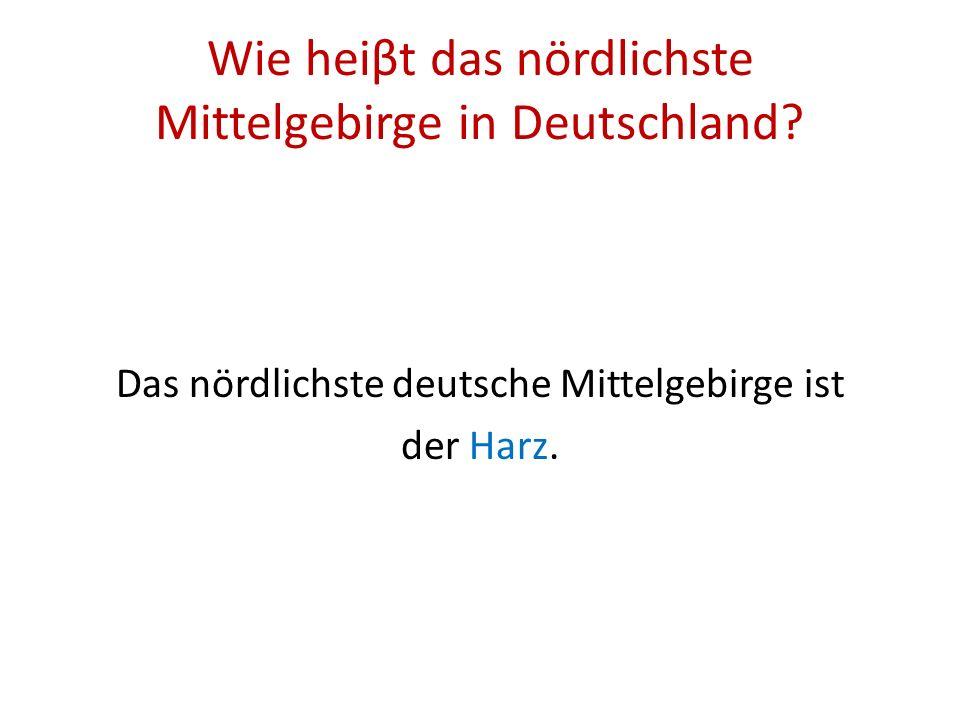 Wie heiβt das nördlichste Mittelgebirge in Deutschland